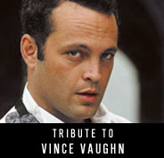 Tribute to Vince Vaughn